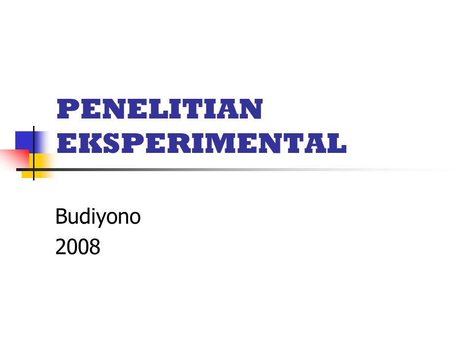 PENELITIAN EKSPERIMENTAL Budiyono 2008