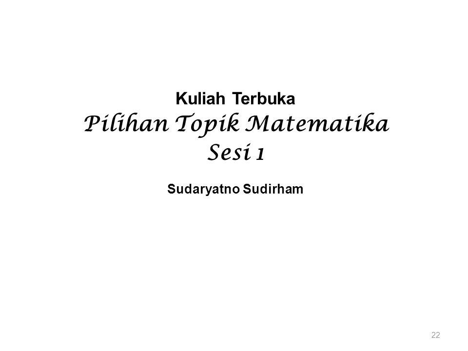 Kuliah Terbuka Pilihan Topik Matematika Sesi 1 Sudaryatno Sudirham 22