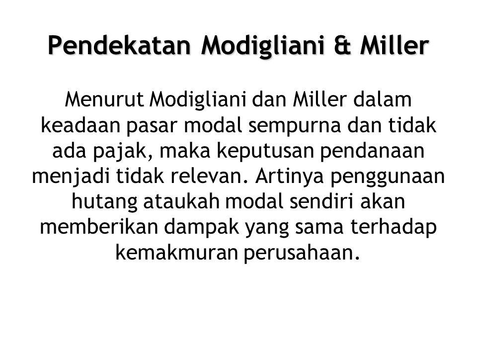 Pendekatan Modigliani & Miller Menurut Modigliani dan Miller dalam keadaan pasar modal sempurna dan tidak ada pajak, maka keputusan pendanaan menjadi tidak relevan.