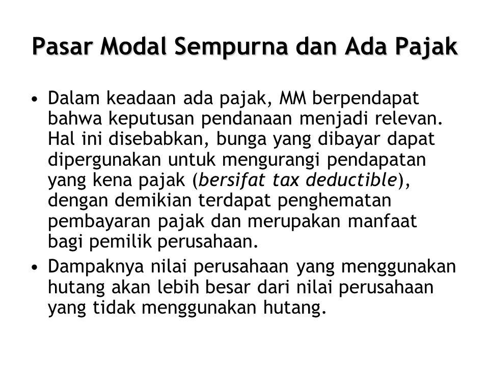 Pasar Modal Sempurna dan Ada Pajak •Dalam keadaan ada pajak, MM berpendapat bahwa keputusan pendanaan menjadi relevan. Hal ini disebabkan, bunga yang