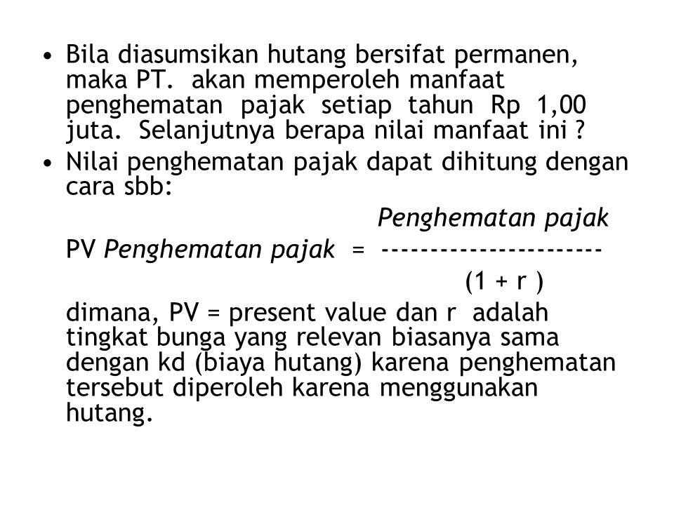 •Bila diasumsikan hutang bersifat permanen, maka PT. akan memperoleh manfaat penghematan pajak setiap tahun Rp 1,00 juta. Selanjutnya berapa nilai man