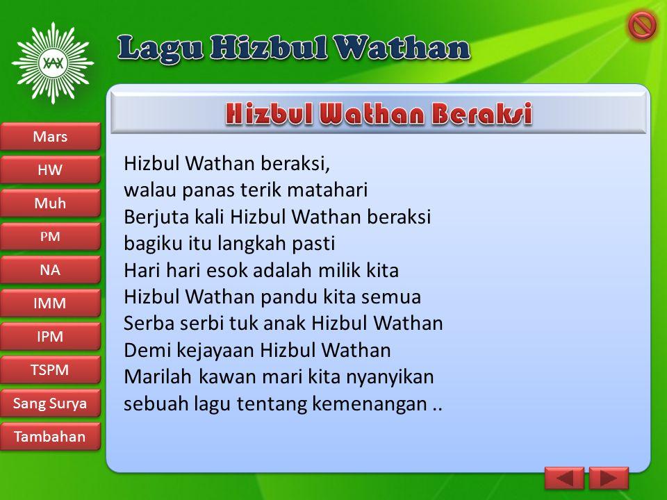 Hizbul Wathan beraksi, walau panas terik matahari Berjuta kali Hizbul Wathan beraksi bagiku itu langkah pasti Hari hari esok adalah milik kita Hizbul