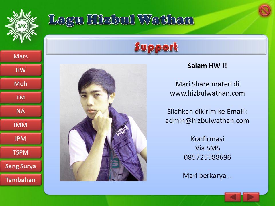 Salam HW !! Mari Share materi di www.hizbulwathan.com Silahkan dikirim ke Email : admin@hizbulwathan.com Konfirmasi Via SMS 085725588696 Mari berkarya