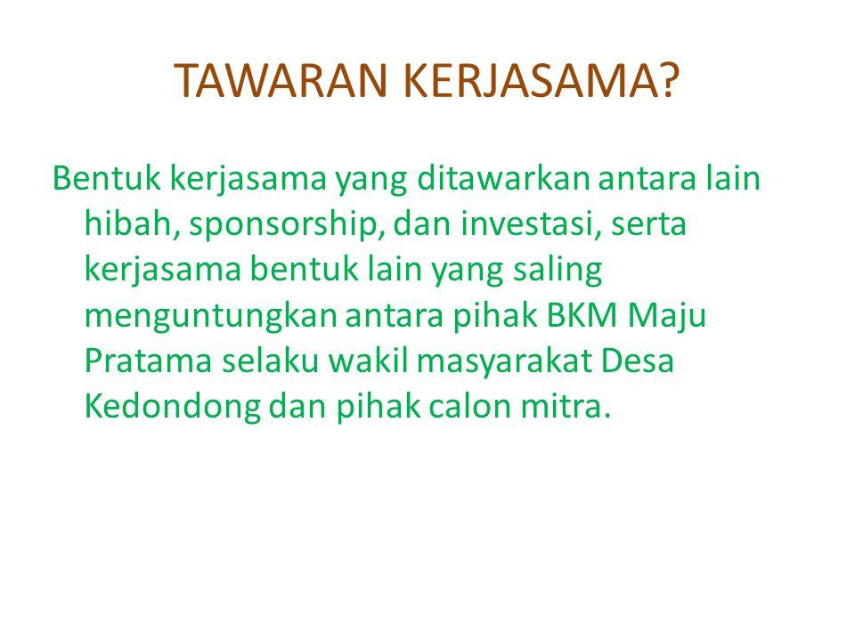 TAWARAN KERJASAMA? Bentuk kerjasama yang ditawarkan antara lain hibah, sponsorship, dan investasi, serta kerjasama bentuk lain yang saling menguntungk