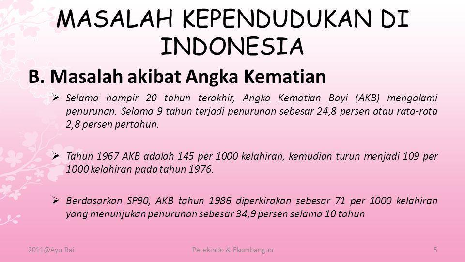 MASALAH KEPENDUDUKAN DI INDONESIA B. Masalah akibat Angka Kematian  Selama hampir 20 tahun terakhir, Angka Kematian Bayi (AKB) mengalami penurunan. S