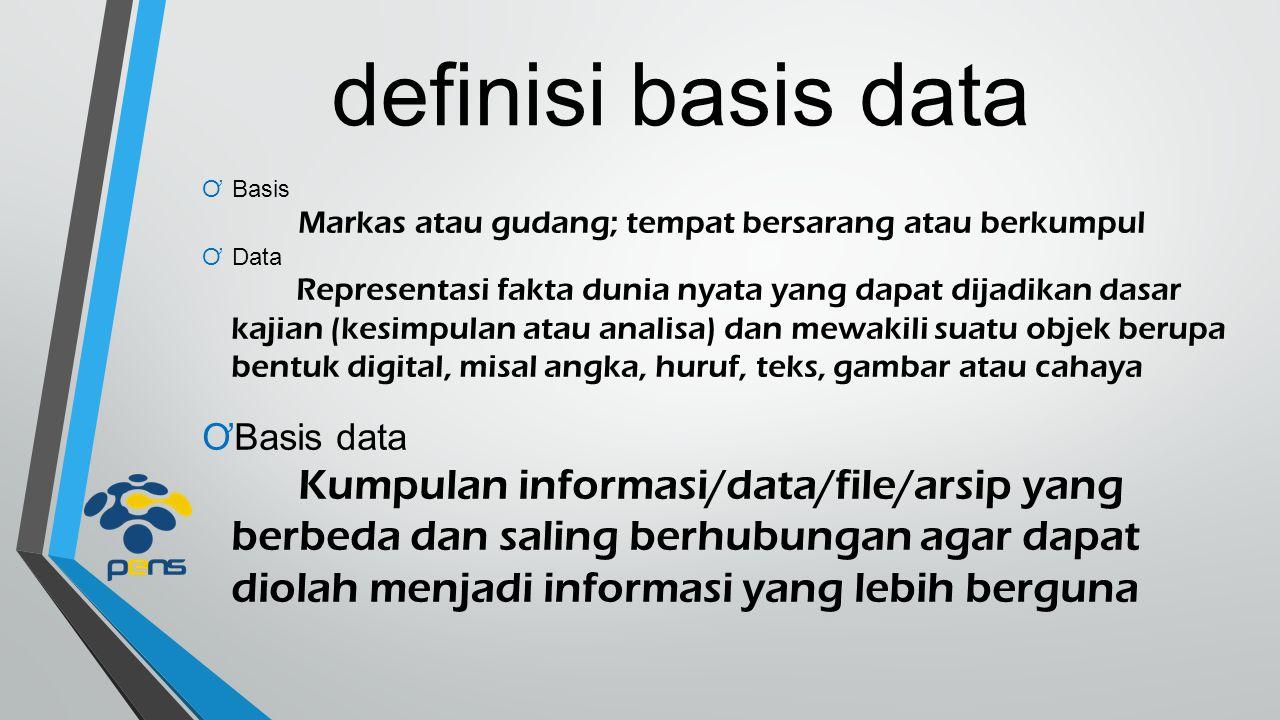 definisi basis data ƠBasis Markas atau gudang; tempat bersarang atau berkumpul ƠData Representasi fakta dunia nyata yang dapat dijadikan dasar kajian