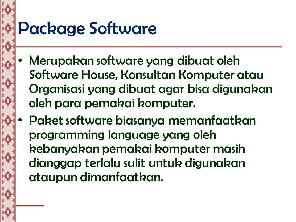 Package Software • Merupakan software yang dibuat oleh Software House, Konsultan Komputer atau Organisasi yang dibuat agar bisa digunakan oleh para pemakai komputer.