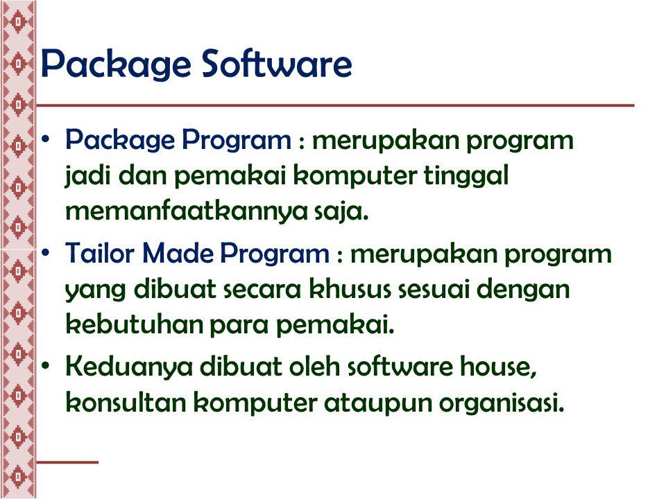 Package Software • Package Program : merupakan program jadi dan pemakai komputer tinggal memanfaatkannya saja.