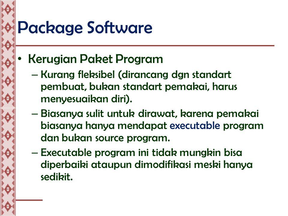Package Software • Kerugian Paket Program – Kurang fleksibel (dirancang dgn standart pembuat, bukan standart pemakai, harus menyesuaikan diri).