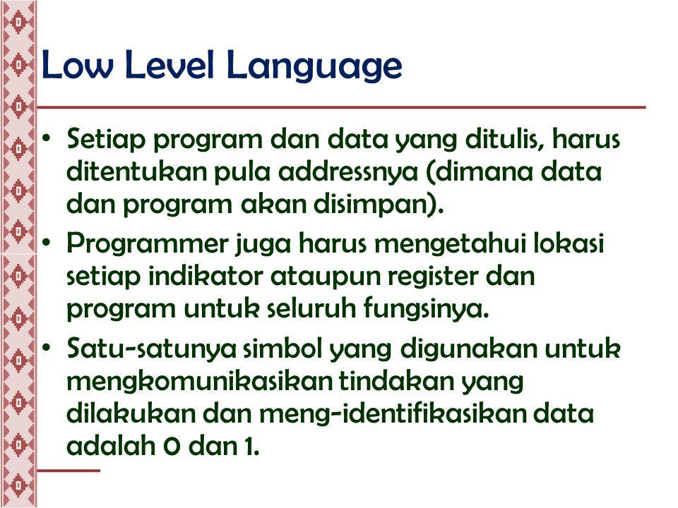 Low Level Language • Setiap program dan data yang ditulis, harus ditentukan pula addressnya (dimana data dan program akan disimpan).