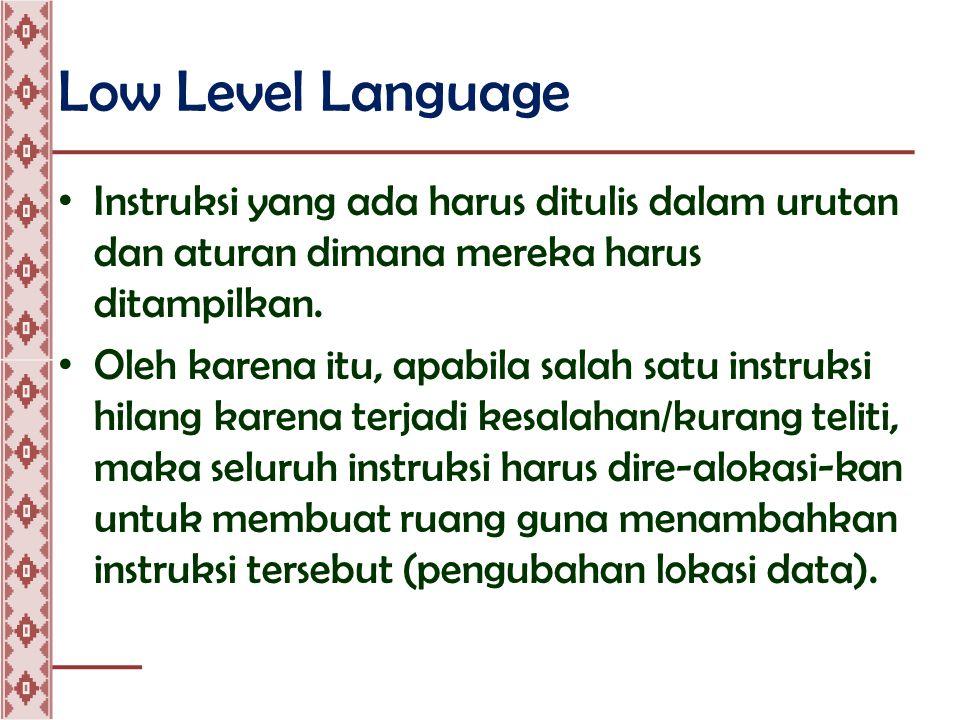 Low Level Language • Untuk mengatasi kesulitan, bahasa mesin dikembangkan menjadi Assembly Language.