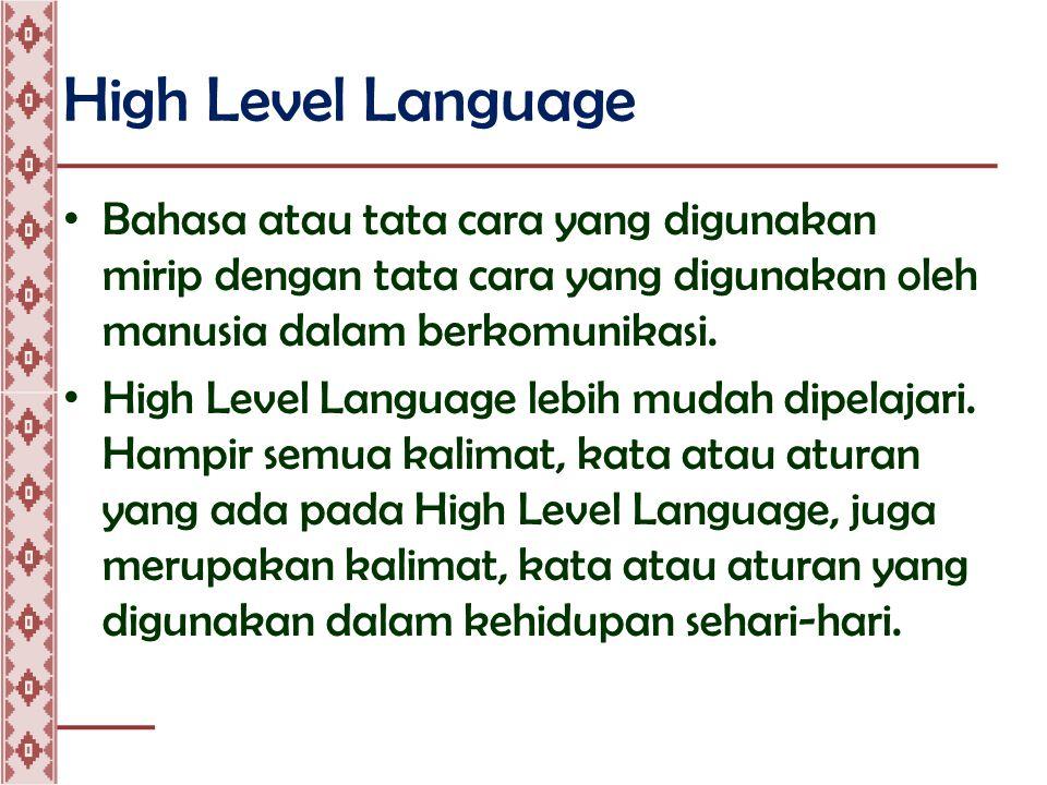 High Level Language • Jenis high level language cukup banyak, seperti BASIC, COBOL, FORTRAN, PASCAL dsb.