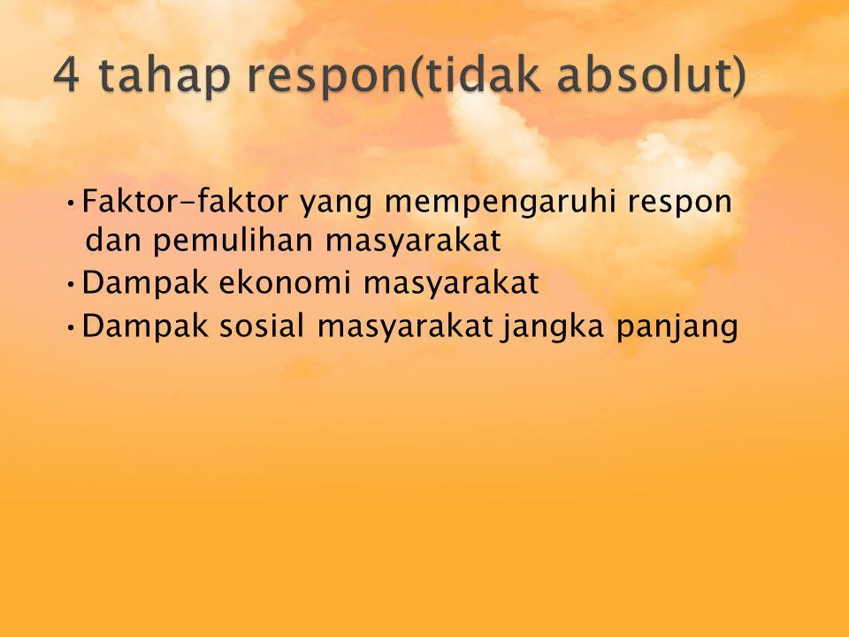 •Faktor-faktor yang mempengaruhi respon dan pemulihan masyarakat •Dampak ekonomi masyarakat •Dampak sosial masyarakat jangka panjang
