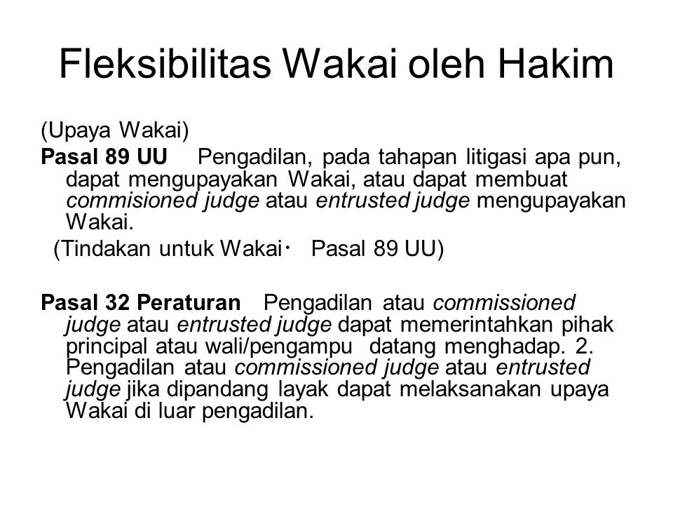 Fleksibilitas Wakai oleh Hakim (Upaya Wakai) Pasal 89 UU Pengadilan, pada tahapan litigasi apa pun, dapat mengupayakan Wakai, atau dapat membuat commi