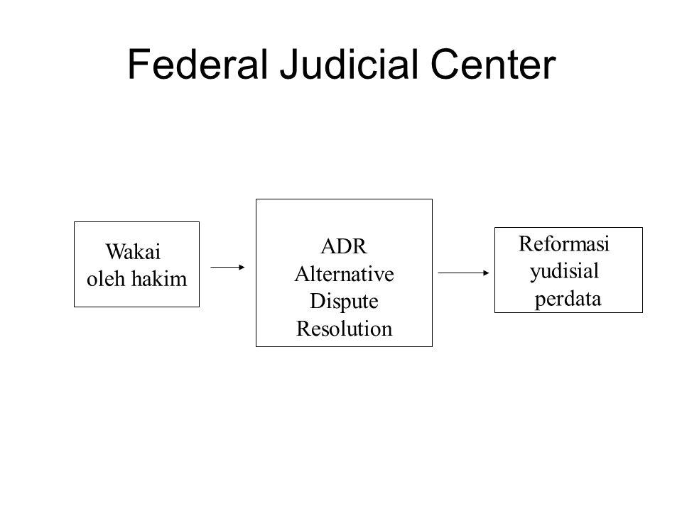 Federal Judicial Center Wakai oleh hakim ADR Alternative Dispute Resolution Reformasi yudisial perdata