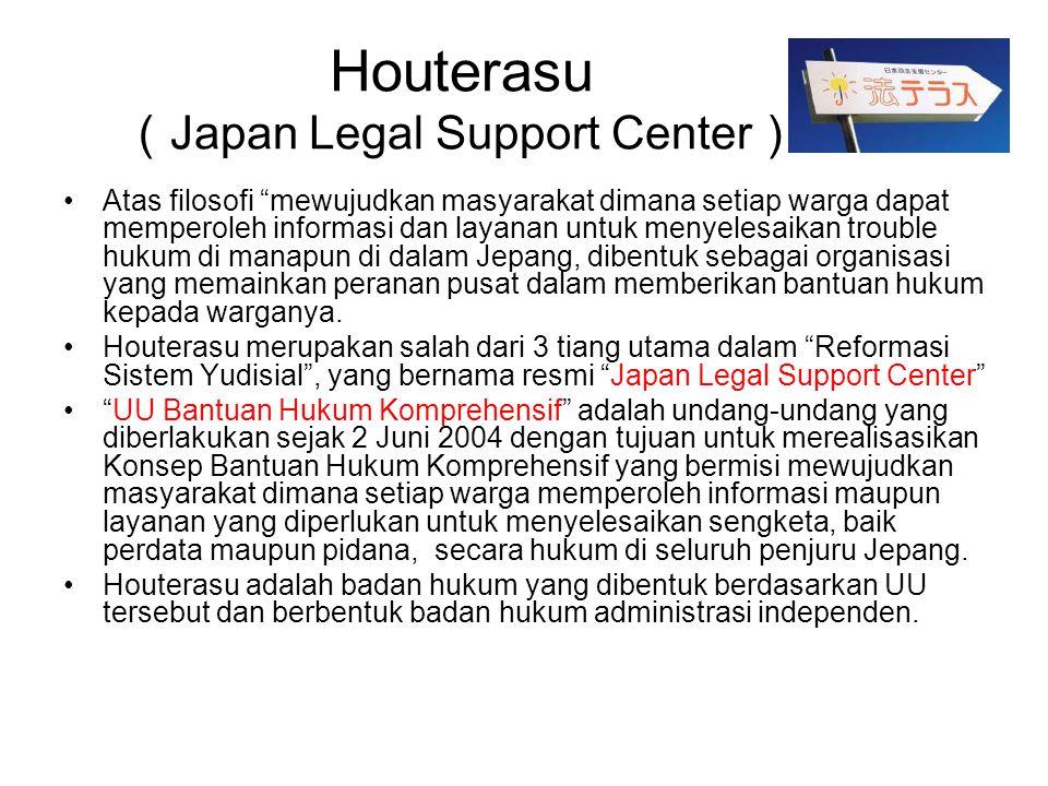 """Houterasu ( Japan Legal Support Center ) •Atas filosofi """"mewujudkan masyarakat dimana setiap warga dapat memperoleh informasi dan layanan untuk menyel"""