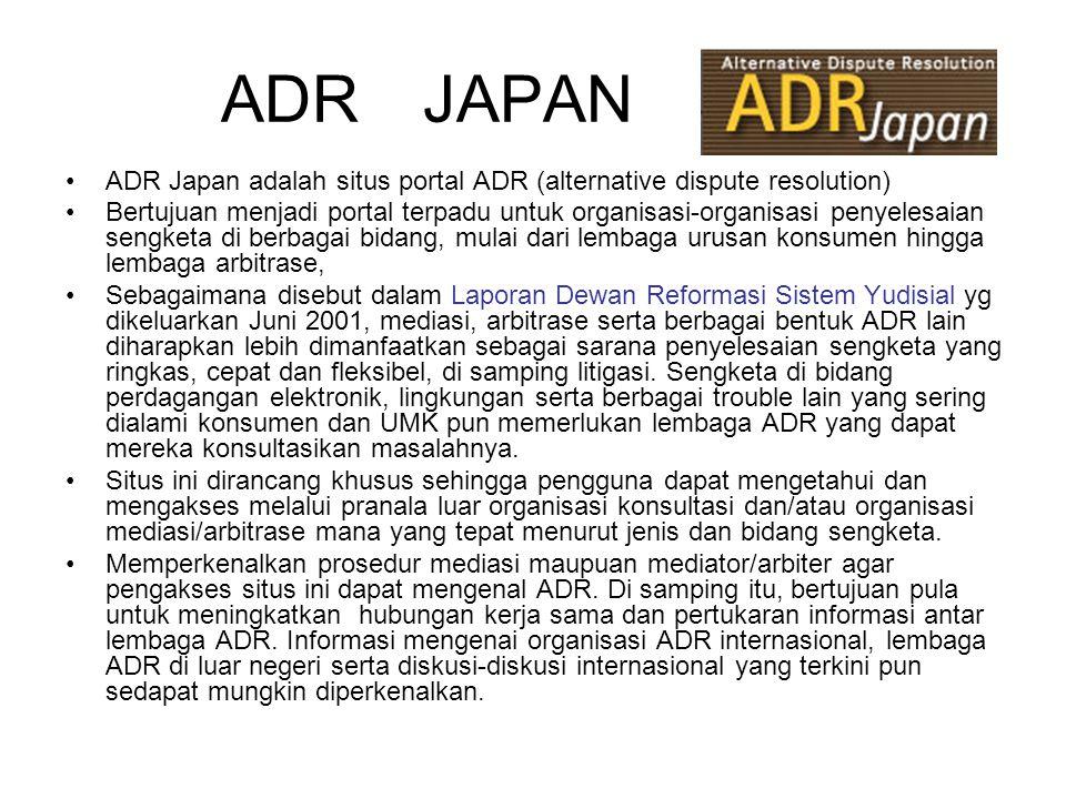 ADR JAPAN •ADR Japan adalah situs portal ADR (alternative dispute resolution) •Bertujuan menjadi portal terpadu untuk organisasi-organisasi penyelesai