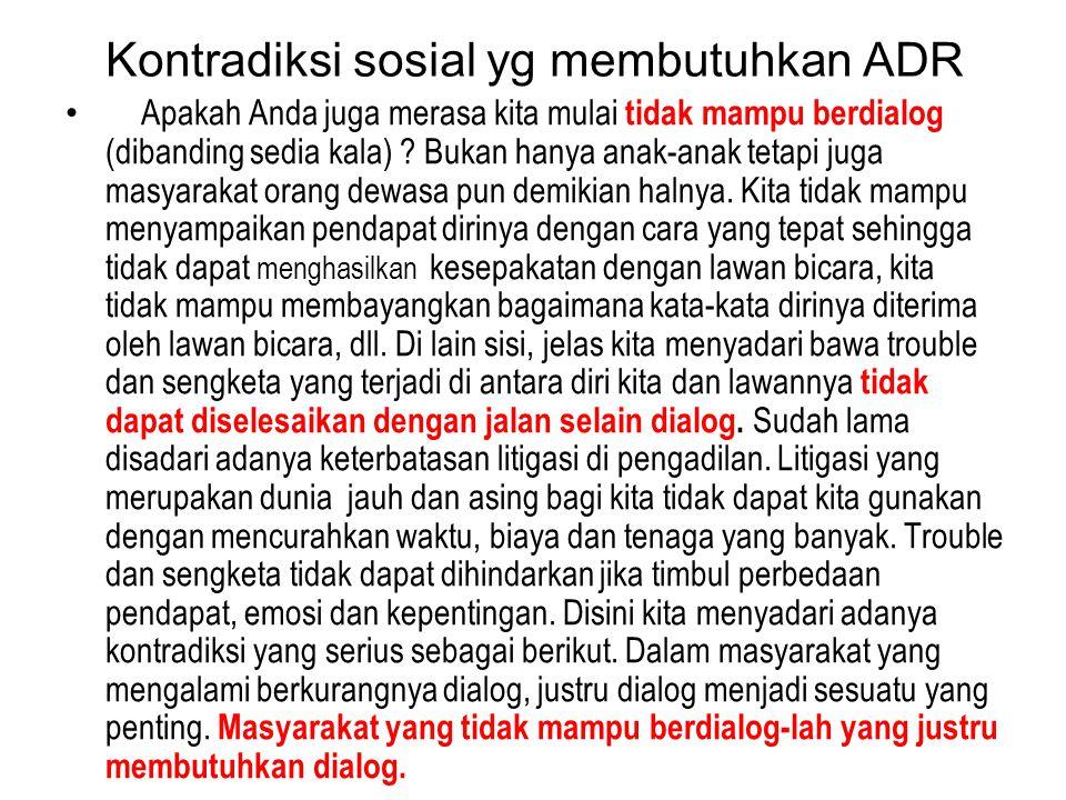 ADR Mediasi Fasilitatif Mendorong Negosiasi antar pihak berperkara Yg meminta kompromi Evaluatif Arbitrase