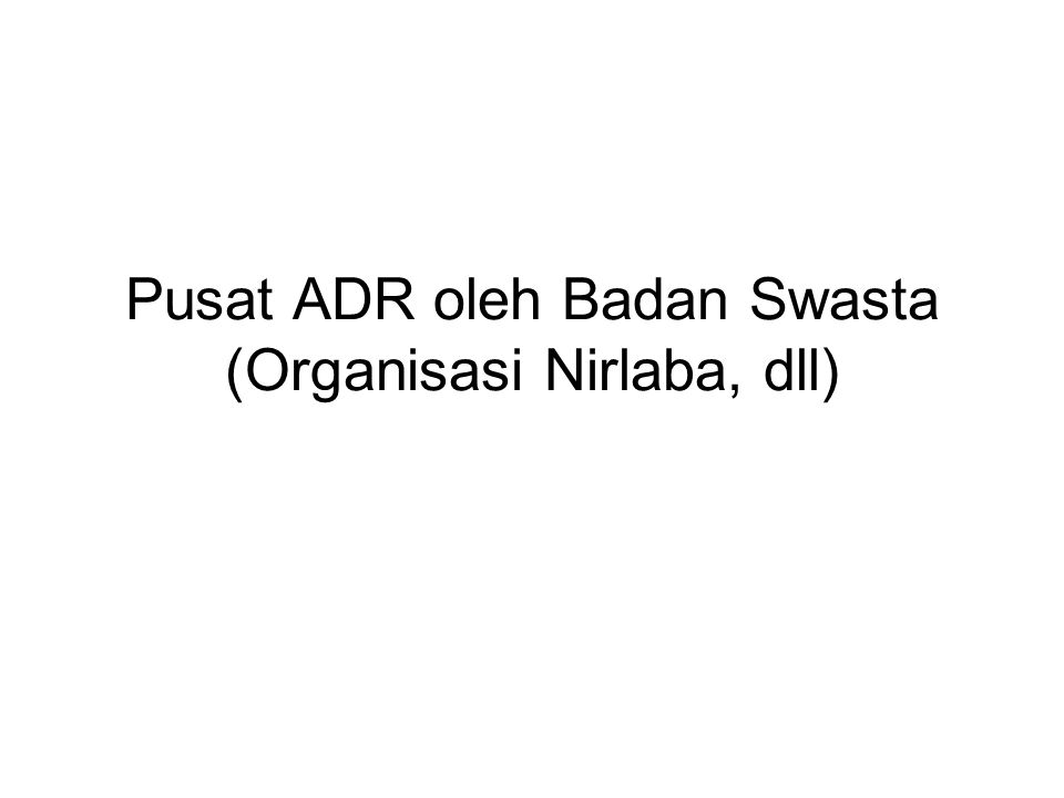 Pusat ADR oleh Badan Swasta (Organisasi Nirlaba, dll)
