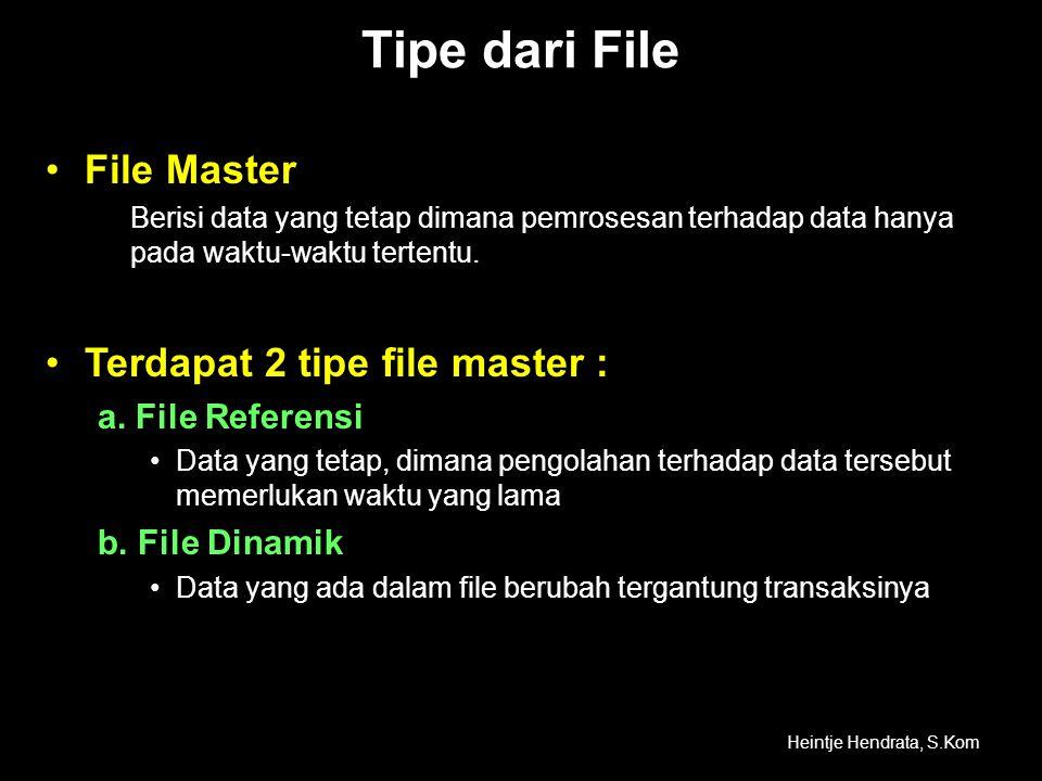 Tipe dari File •File Master Berisi data yang tetap dimana pemrosesan terhadap data hanya pada waktu-waktu tertentu. •Terdapat 2 tipe file master : a.