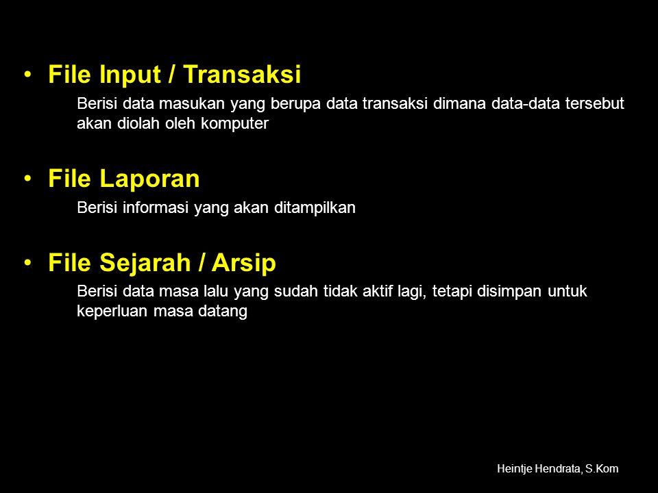 •File Input / Transaksi Berisi data masukan yang berupa data transaksi dimana data-data tersebut akan diolah oleh komputer •File Laporan Berisi inform