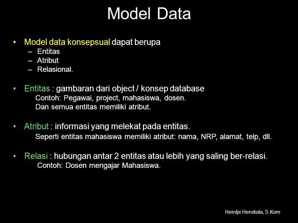 Model Data •Model data konsepsual dapat berupa –Entitas –Atribut –Relasional. •Entitas : gambaran dari object / konsep database Contoh: Pegawai, proje
