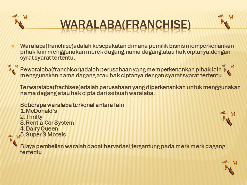  Waralaba(franchise)adalah kesepakatan dimana pemilik bisnis memperkenankan pihak lain menggunakan merek dagang,nama dagang,atau hak ciptanya,dengan