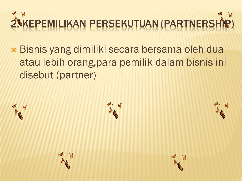 BBisnis yang dimiliki secara bersama oleh dua atau lebih orang,para pemilik dalam bisnis ini disebut (partner)