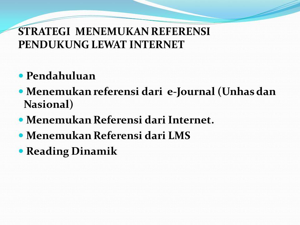 STRATEGI MENEMUKAN REFERENSI PENDUKUNG LEWAT INTERNET  Pendahuluan  Menemukan referensi dari e-Journal (Unhas dan Nasional)  Menemukan Referensi da