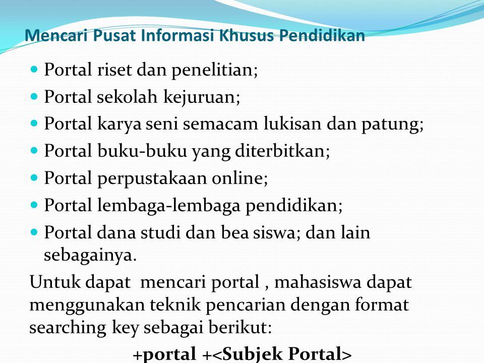 Mencari Pusat Informasi Khusus Pendidikan  Portal riset dan penelitian;  Portal sekolah kejuruan;  Portal karya seni semacam lukisan dan patung; 