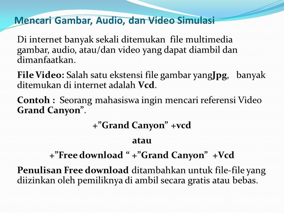 Mencari Gambar, Audio, dan Video Simulasi Di internet banyak sekali ditemukan file multimedia gambar, audio, atau/dan video yang dapat diambil dan dim