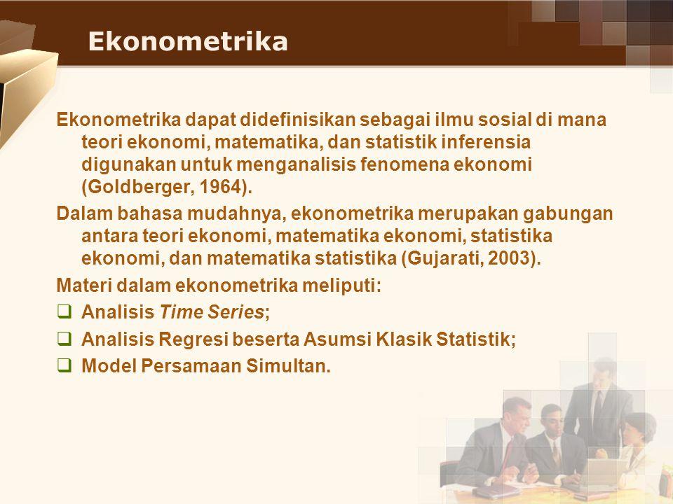 Ekonometrika Ekonometrika dapat didefinisikan sebagai ilmu sosial di mana teori ekonomi, matematika, dan statistik inferensia digunakan untuk menganal