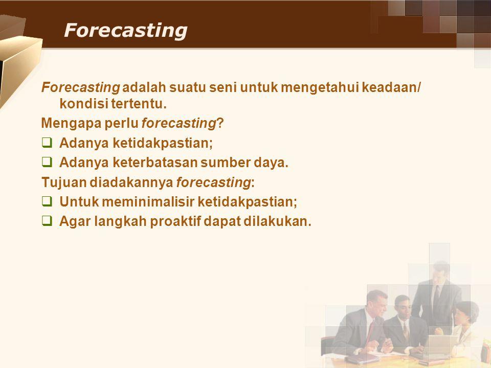 Forecasting Forecasting adalah suatu seni untuk mengetahui keadaan/ kondisi tertentu. Mengapa perlu forecasting?  Adanya ketidakpastian;  Adanya ket