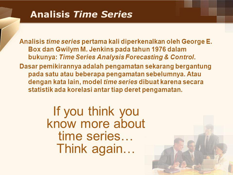 Analisis Time Series Analisis time series pertama kali diperkenalkan oleh George E. Box dan Gwilym M. Jenkins pada tahun 1976 dalam bukunya: Time Seri