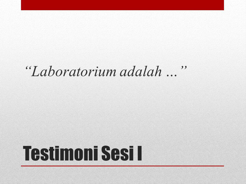"""Testimoni Sesi I """"Laboratorium adalah …"""""""