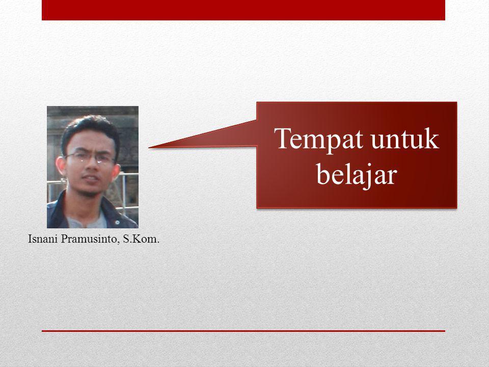 Tempat untuk belajar Tempat untuk belajar Isnani Pramusinto, S.Kom.