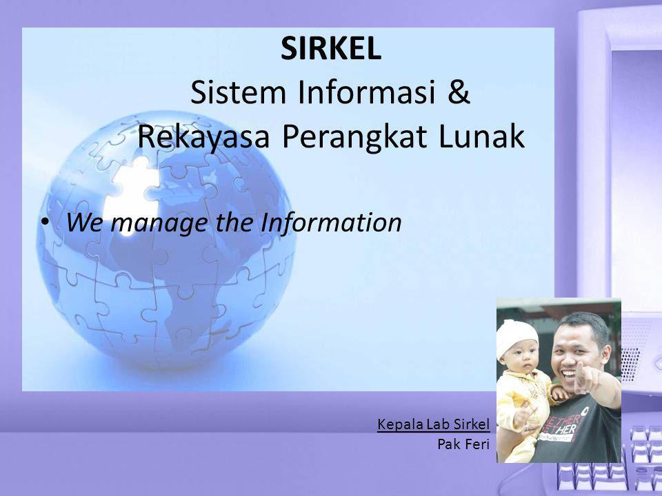 SIRKEL Sistem Informasi & Rekayasa Perangkat Lunak • We manage the Information Kepala Lab Sirkel Pak Feri