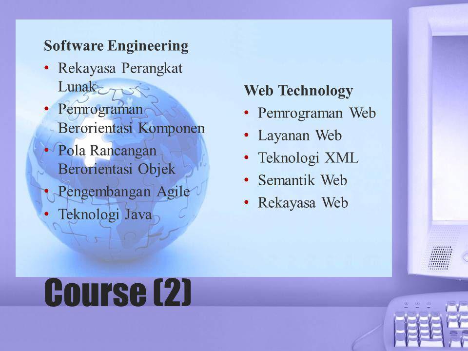 Course (2) Software Engineering • Rekayasa Perangkat Lunak • Pemrograman Berorientasi Komponen • Pola Rancangan Berorientasi Objek • Pengembangan Agil