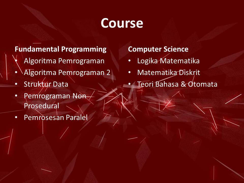 Course Fundamental Programming • Algoritma Pemrograman • Algoritma Pemrograman 2 • Struktur Data • Pemrograman Non Prosedural • Pemrosesan Paralel Com