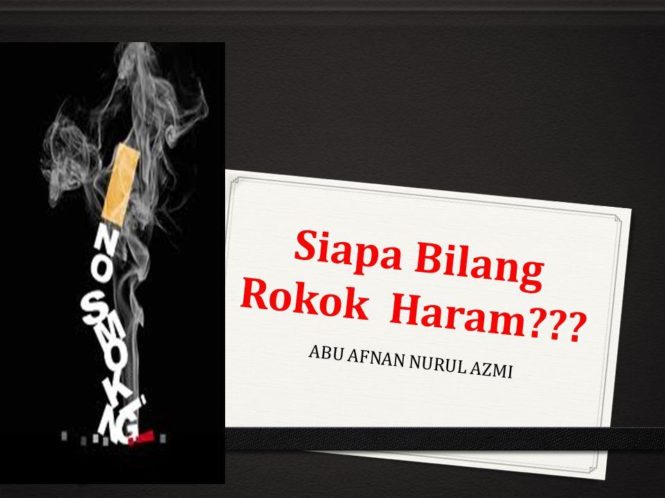 Siapa Bilang Rokok Haram??? ABU AFNAN NURUL AZMI