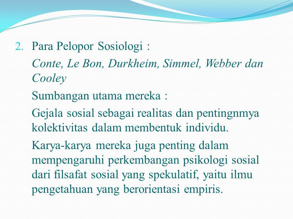 2. Para Pelopor Sosiologi : Conte, Le Bon, Durkheim, Simmel, Webber dan Cooley Sumbangan utama mereka : Gejala sosial sebagai realitas dan pentingnmya