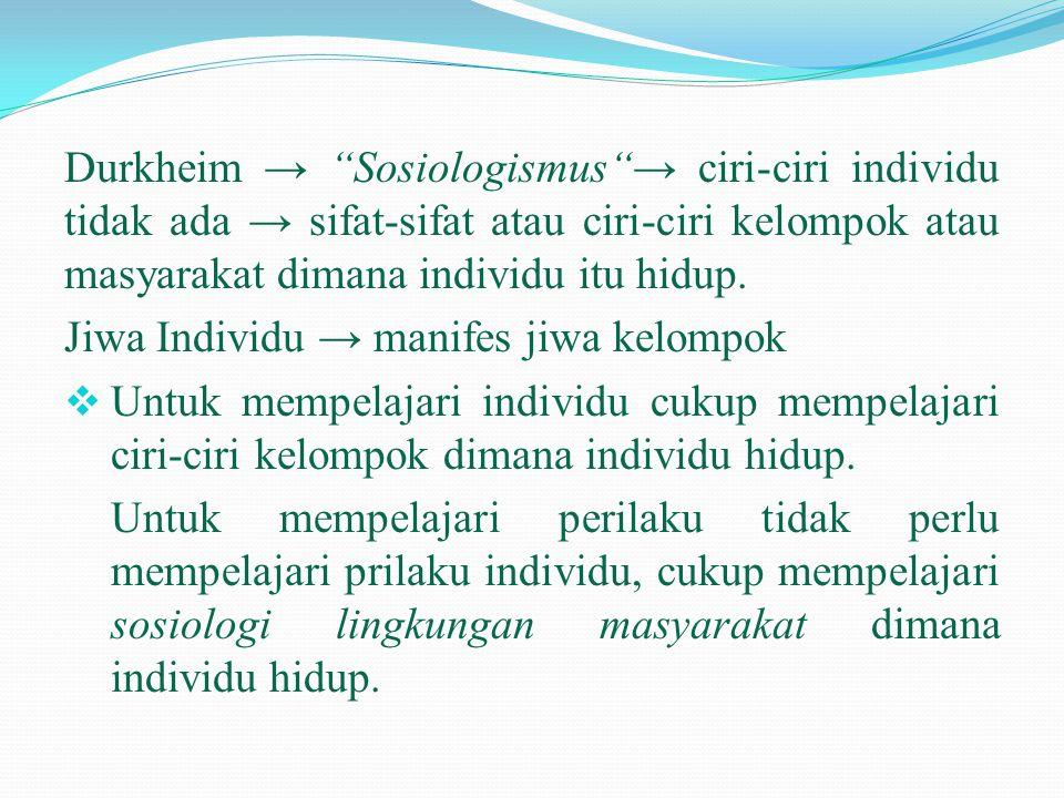 """Durkheim → """"Sosiologismus""""→ ciri-ciri individu tidak ada → sifat-sifat atau ciri-ciri kelompok atau masyarakat dimana individu itu hidup. Jiwa Individ"""