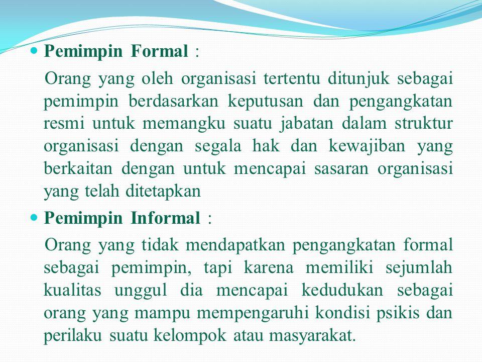  Pemimpin Formal : Orang yang oleh organisasi tertentu ditunjuk sebagai pemimpin berdasarkan keputusan dan pengangkatan resmi untuk memangku suatu ja