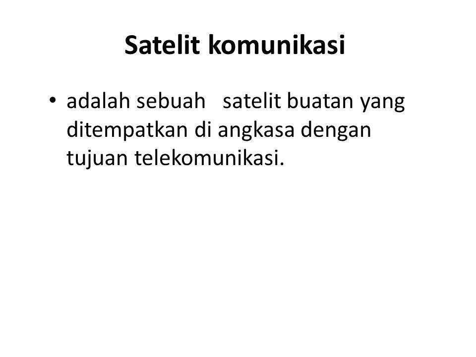 Satelit komunikasi • adalah sebuah satelit buatan yang ditempatkan di angkasa dengan tujuan telekomunikasi.