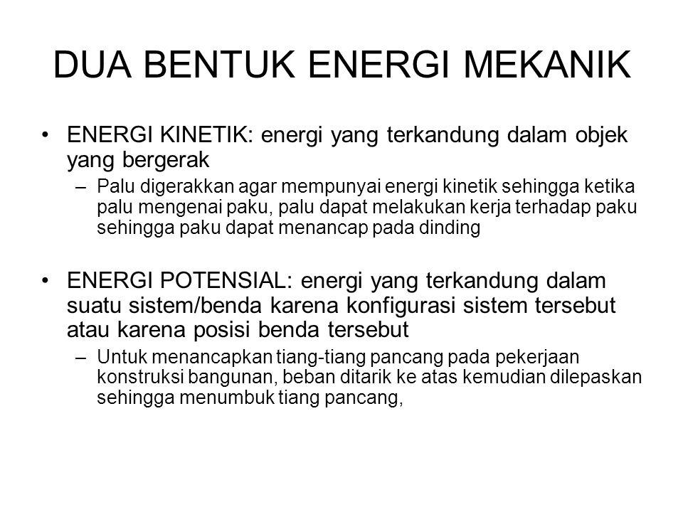 DUA BENTUK ENERGI MEKANIK •ENERGI KINETIK: energi yang terkandung dalam objek yang bergerak –Palu digerakkan agar mempunyai energi kinetik sehingga ke