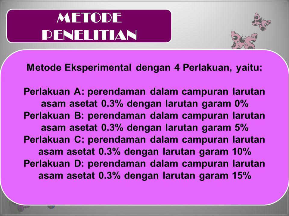 METODE PENELITIAN Metode Eksperimental dengan 4 Perlakuan, yaitu: Perlakuan A: perendaman dalam campuran larutan asam asetat 0.3% dengan larutan garam