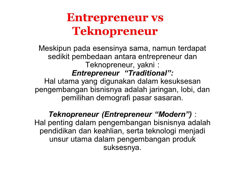 Entrepreneur vs Teknopreneur Meskipun pada esensinya sama, namun terdapat sedikit pembedaan antara entrepreneur dan Teknopreneur, yakni : Entrepreneur