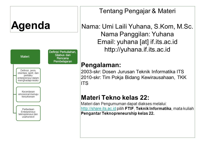 Agenda Tentang Pengajar & Materi Nama: Umi Laili Yuhana, S.Kom, M.Sc. Nama Panggilan: Yuhana Email: yuhana [at] if.its.ac.id http://yuhana.if.its.ac.i