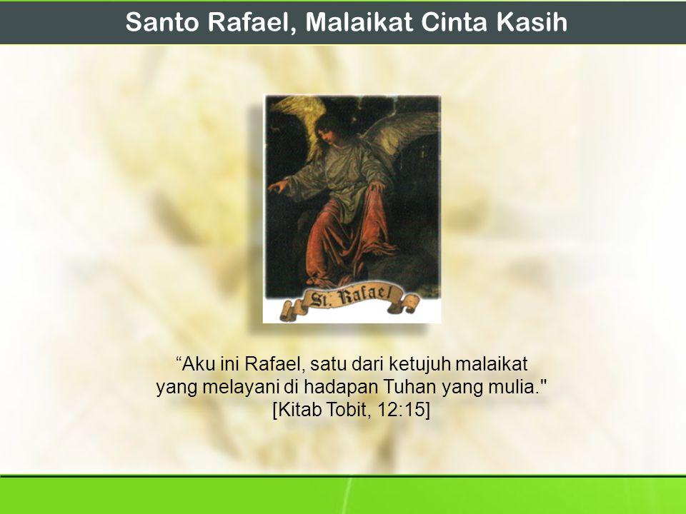 """Santo Rafael, Malaikat Cinta Kasih """"Aku ini Rafael, satu dari ketujuh malaikat yang melayani di hadapan Tuhan yang mulia."""