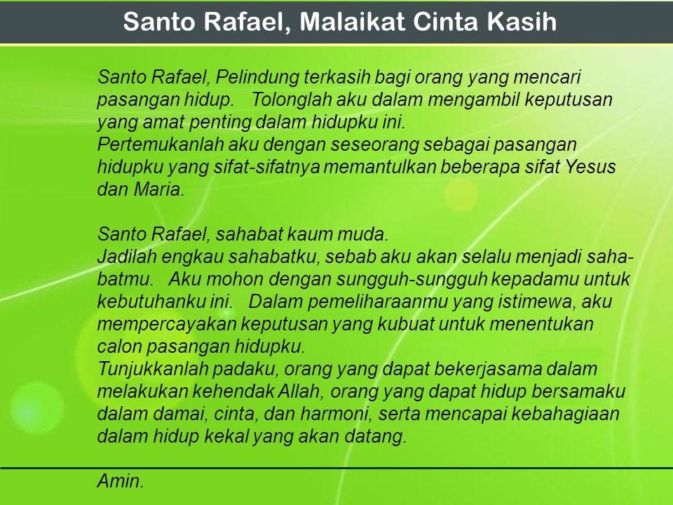 Santo Rafael, Malaikat Cinta Kasih Santo Rafael, Pelindung terkasih bagi orang yang mencari pasangan hidup. Tolonglah aku dalam mengambil keputusan ya